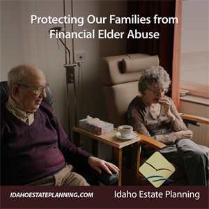 Idaho Elder Law - Protecting Our Families from Financial Elder Abuse