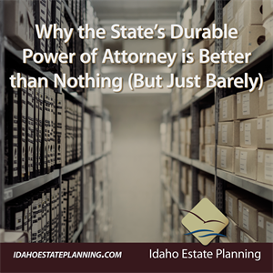 Why the State's Durable Power of Attorney is Better than Nothing (But Just Barely)