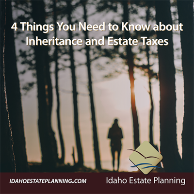 4 Things You Need to Know about Inheritance and Estate Taxes