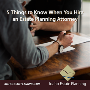 5 Things to Know When You Hire an Estate Planning Attorney