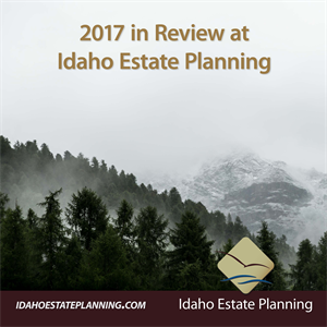2017 in Review at Idaho Estate Planning