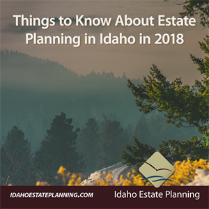 Things to Know About Estate Planning in Idaho in 2018