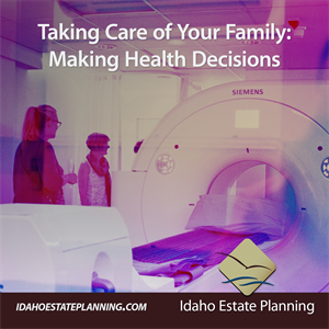Taking Care of Your Family: Making Health Care Decisions