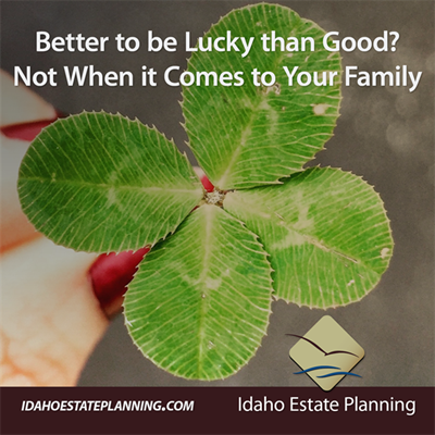 Better to be Lucky than Good? Not When it Comes to Your Family
