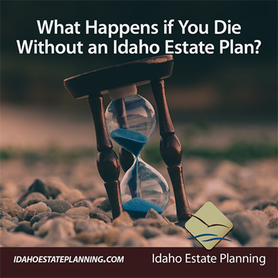 What Happens if You Die Without an Idaho Estate Plan?