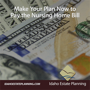 Make Your Plan Now to Pay the Nursing Home Bill